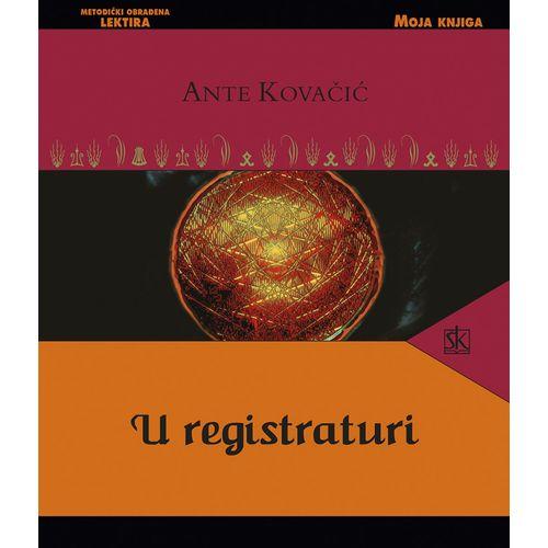 U REGISTRATURI - biblioteka MOJA KNJIGA - Ante Kovačić slika 1