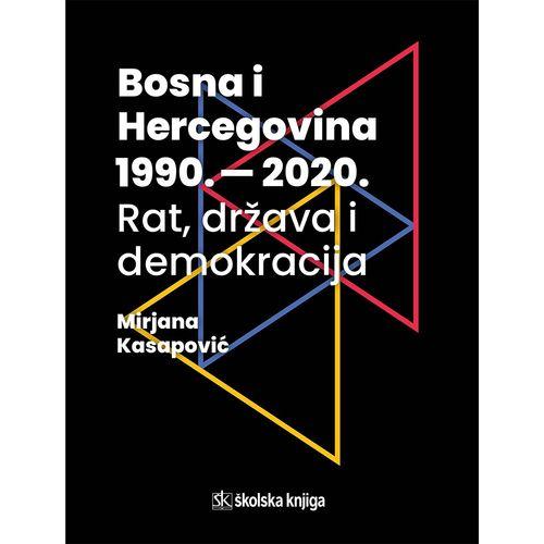Bosna i Hercegovina 1990. - 2020. - rat, država i demokracija slika 1