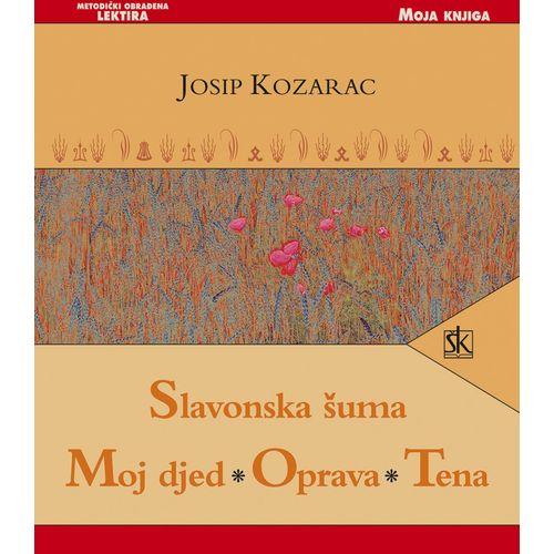 SLAVONSKA ŠUMA - MOJ DJED -OPRAVA - TENA -  biblioteka MOJA KNJIGA - Josip Kozarac slika 1